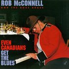ROB MCCONNELL Even Canadians Get The Blues album cover