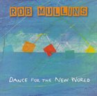 ROB MULLINS Dance For The New World album cover