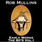 ROB MULLINS Early Works The 80's Vol I album cover