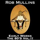 ROB MULLINS Early Works The 80's Vol II album cover