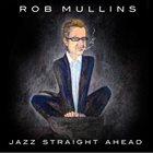 ROB MULLINS Jazz Straight Ahead album cover