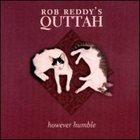 ROB REDDY Rob Reddy's Quttah : However Humble album cover