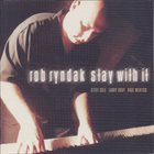 ROB RYNDAK Stay With It album cover