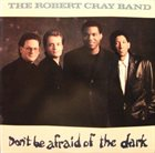 ROBERT CRAY Don't Be Afraid Of The Dark album cover