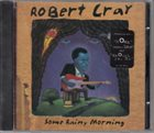 ROBERT CRAY Some Rainy Morning album cover