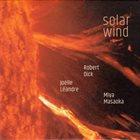 ROBERT DICK Robert  Dick / Joelle Leandre / Miya Masaoka : Solar Wind album cover