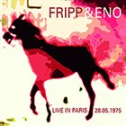 ROBERT FRIPP Fripp & Eno : Live in Paris 28.05.1975 album cover