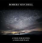 ROBERT MITCHELL A Vigil for Justice, A Vigil for Peace album cover