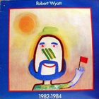 ROBERT WYATT 1982-1984 album cover