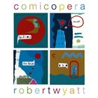 ROBERT WYATT Comicopera album cover