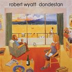 ROBERT WYATT Dondestan album cover