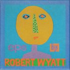ROBERT WYATT EPs album cover