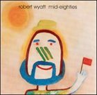ROBERT WYATT Mid-Eighties album cover