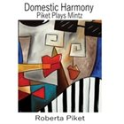 ROBERTA PIKET Domestic Harmony : Piket Plays Mintz album cover