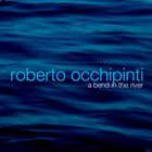ROBERTO OCCHIPINTI A Bend in the River album cover