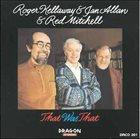 ROGER KELLAWAY Roger Kellaway & Jan Allan & Red Mitchell : That Was That album cover