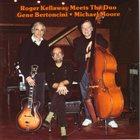 ROGER KELLAWAY Roger Kellaway Meets the Duo Gene Bertoncini / Michael Moore album cover