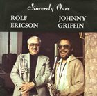 ROLF ERICSON Rolf Ericson & Johnny Griffin : Sincerely Ours album cover