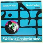 RONNIE WHYTE Ronny Whyte, Travis Hudson : We Like A Gershwin Tune album cover