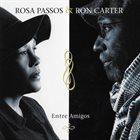 ROSA PASSOS Rosa Passos & Ron Carter : Entre Amigos album cover