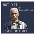 ROSCOE MITCHELL Not Yet album cover