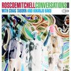 ROSCOE MITCHELL Roscoe Mitchell With Craig Taborn And Kikanju Baku : Conversations II album cover