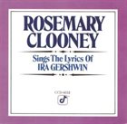 ROSEMARY CLOONEY Rosemary Clooney Sings the Lyrics of Ira Gershwin album cover