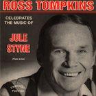 ROSS TOMPKINS Ross Tompkins Celebrates the Music of Jule Styne album cover