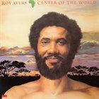 ROY AYERS Africa, Center Of The World album cover