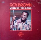 ROY BROWN Cheapest Price In Town album cover