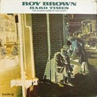 ROY BROWN Hard Times album cover