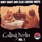 RUBY BRAFF Ruby Braff and Ellis Larkins : Calling Berlin, Volume 1 album cover