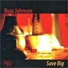 RUSS JOHNSON Save Big album cover