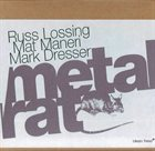 RUSS LOSSING Metal Rat (with Mat Maneri / Mark Dresser) album cover