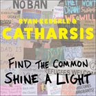RYAN KEBERLE Ryan Keberle & Catharsis : Find The Common, Shine A Light album cover