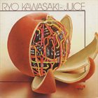 RYO KAWASAKI Juice album cover