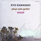 RYO KAWASAKI Plays Solo Guitar : Spain album cover