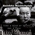 SAINKHO NAMTCHYLAK Like a Bird or Spirit, Not a Face album cover
