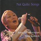 SAINKHO NAMTCHYLAK Sainkho Namchylak / Nick Sudnick : Not Quite Songs album cover