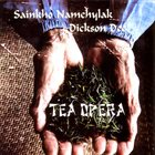 SAINKHO NAMTCHYLAK Sainkho Namchylak / Dickson Dee : Tea Opera album cover
