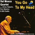SAL MOSCA You Go to My Head album cover