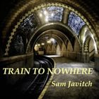 SAM JAVITCH Train to Nowhere album cover