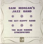 SAM MORGAN Sam Morgan's Jazz Band -  The Get-Happy Band -  The Blue Ribbon Syncopators album cover