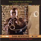 SAM NEWSOME The Straight Horn of Africa: A Path to Liberation (The Art of the Soprano, Vol. 2) album cover