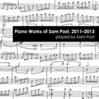 SAM POST Piano Works of Sam Post, 2011-2013 album cover