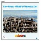 SAM RIVERS Sam Rivers Winds Of Manhattan : Colours album cover