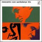 SAMBALANÇO TRIO Reencontro com Sambalanço Trio album cover