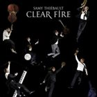 SAMY THIÉBAULT Clear Fire album cover