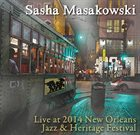 SASHA MASAKOWSKI Live at Jazz Fest 2014 album cover