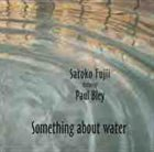 SATOKO FUJII Satoko Fujii featuring Paul Bley ‎: Something About Water album cover